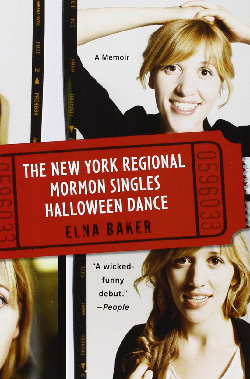 The New York Regional Mormon Singles Halloween Dance  A Memoir     Amazon com The New York Regional Mormon Singles Halloween Dance  A Memoir  Elna Baker                 Amazon com  Books