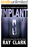 IMPLANT: A British murder mystery with a little slice of horror (The DI Gardener crime fiction series Book 3)