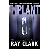 IMPLANT: A British murder mystery with a little slice of horror (The DI Gardener crime fiction series Book 3) (English Edition)