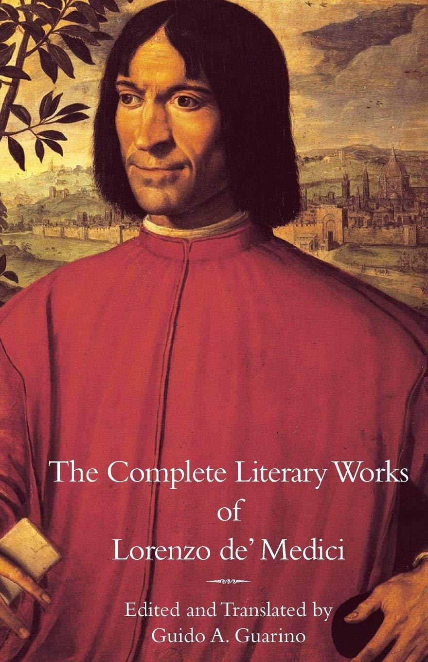 The Complete Literary Works of Lorenzo de' Medici The Magnificent (Italica Press Medieval & Renaissance Texts)