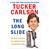 The Long Slide: Thirty Years in American Journalism (English Edition)