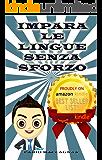 imparare le lingue senza sforzo: guida sui segreti che ti porteranno ad apprendere una lingua con facilità