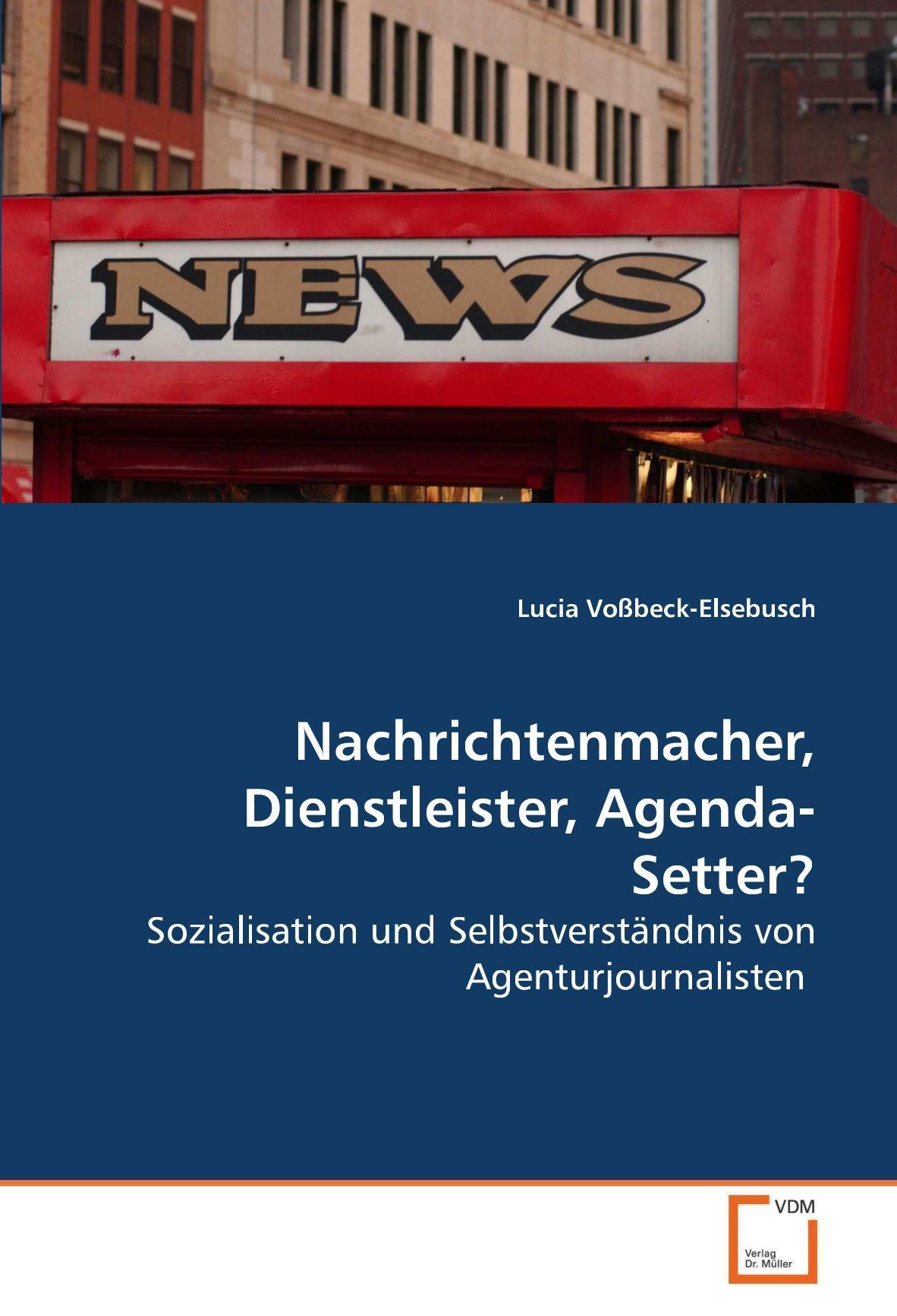Nachrichtenmacher, Dienstleister, Agenda-Setter ...