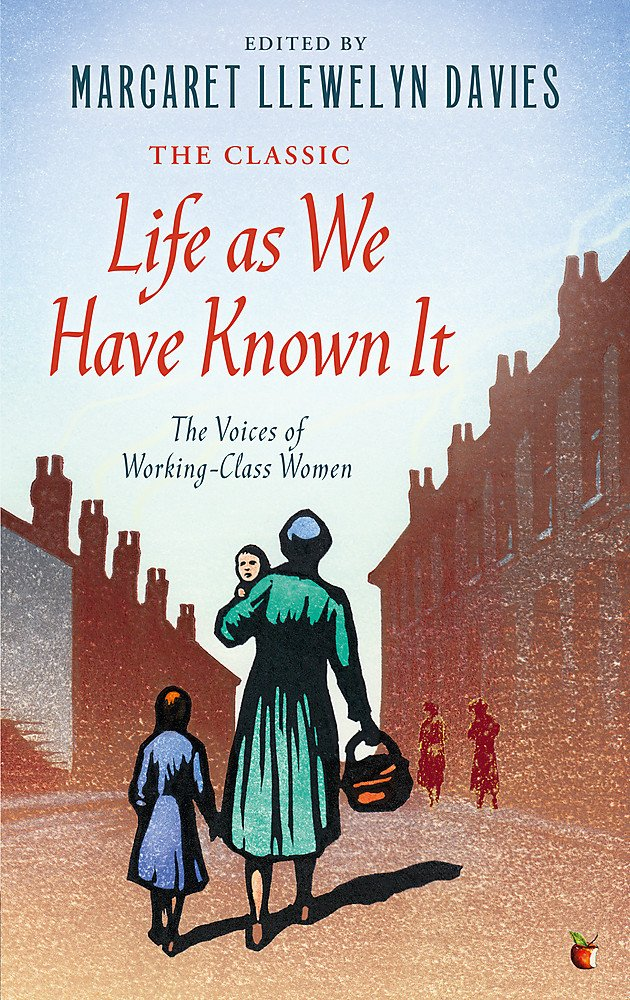 Download Life As We Have Known It: The Voices of Working-Class Women (Virago Modern Classics) ebook