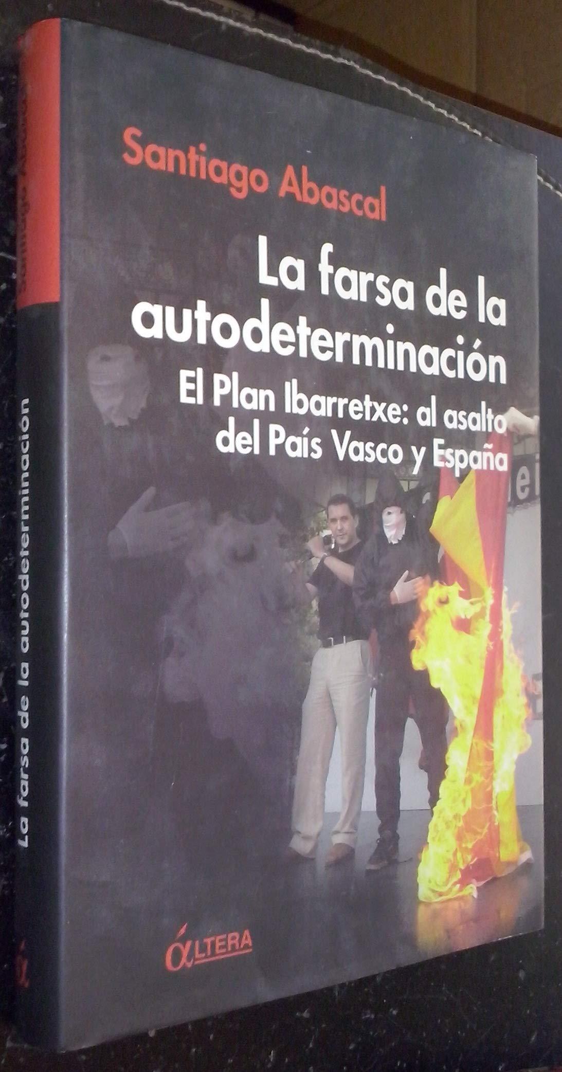 La Farsa de la Autodeterminación. El Plan Ibarretxe: al asalto del ...