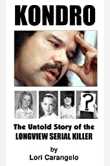 KONDRO: The Untold Story of the Longview Serial Killer Kindle Edition