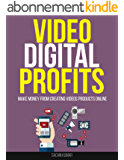 VIDEO DIGITAL PROFITS: Make Money From Creating Videos Products Online (English Edition)