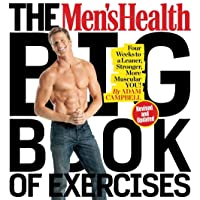The Men's Health Big Book of Exercises: Four Weeks to a Leaner, Stronger, More Muscular...