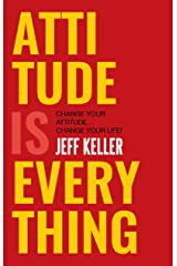 Attitude Is Everything: Change Your Attitude ... Change Your Life! Paperback