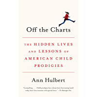 Off the Charts: The Hidden Lives and Lessons of American Child Prodigies (English Edition)