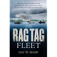 The Rag Tag Fleet: The unknown story of the Australian men and boats that helped win the war in the Pacific
