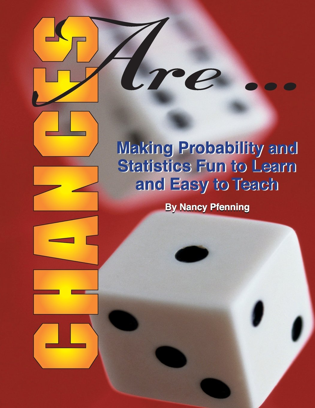 Chances Are: Making Probability and Statistics Fun to Learn and Easy to Teach
