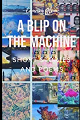 A Blip On The Machine: Short Stories and Poems Paperback