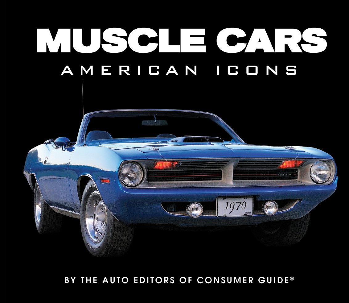 Muscle Cars - American Icons: Auto Editors of Consumer Guide:  9781680220971: Amazon.com: Books
