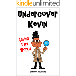Undercover Kevin Saves The World: One secret spy kid, one dangerous mission, and an entire world to save (The Adventures…