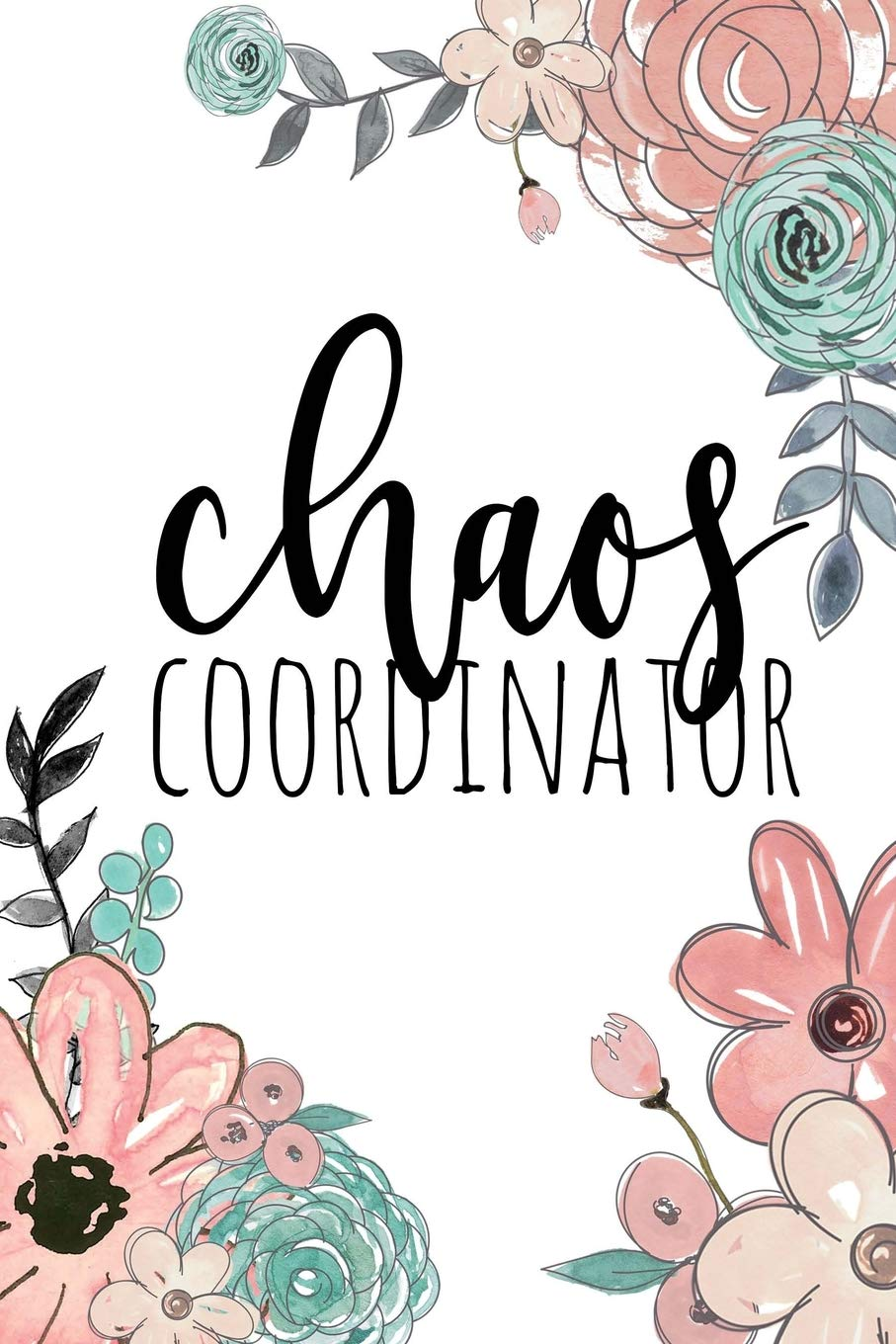 Chaos Coordinator Chaos Coordinator Notebook Funny Office Humor Mom Notebook Funny Mom Gift Lady Boss Notebook Chaos Coordinator Gift Co Happy Eden 9781719113021 Amazon Com Books