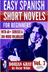 Dorian Gray: Easy Spanish Short Novels for Beginners With 60+ Exercises & 200-Word Vocabulary (Learn Spanish) (ESLC Reading Workbook Series nº 7) (Spanish Edition) Kindle Edition