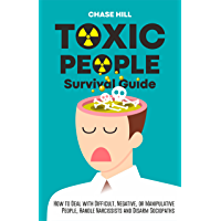 Toxic People Survival Guide: How to Deal with Difficult, Negative, or Manipulative People, Handle Narcissists and Disarm…