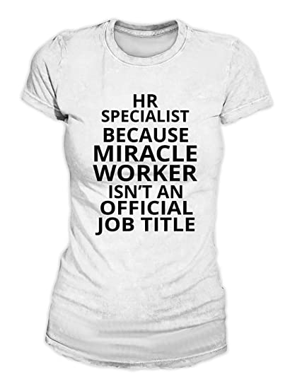 a7323cd571 HR Specialist Because Miracle Worker Isn't An Official Job Title Divertente  T-Shirt