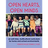 Open Hearts, Open Minds: An Anti-Bias, Multicultural Curriculum for Home and School Environments