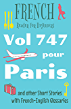 French Reader for Beginners - Vol 747 pour Paris: and other Short Stories with French-English Glossaries (bilingual) (Easy French Reader Series for Beginners t. 5) (French Edition)