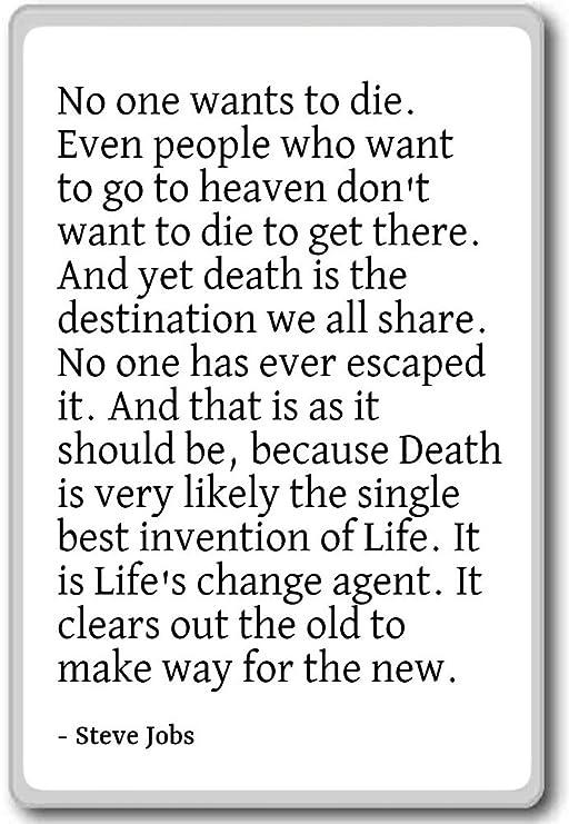 Nadie quiere ir a morir. Incluso la gente que quiere... - Steve ...