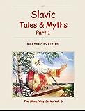 Slavic Tales & Myths: Part 1 (The Slavic Way Book 6) (English Edition)