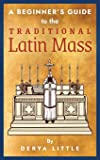 A Beginner's Guide to the Traditional Latin Mass