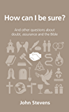 How can I be sure?: and other questions about doubt, assurance and the Bible (Questions Christians Ask)
