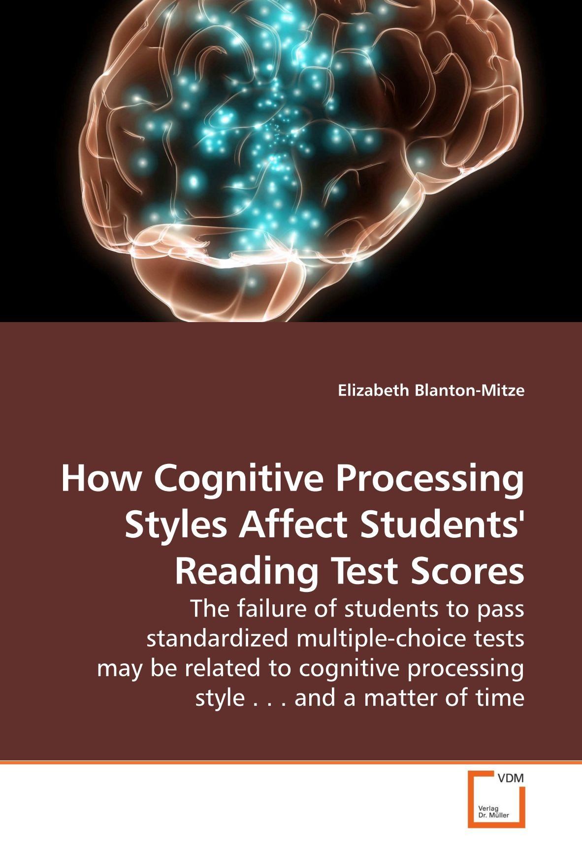Download How Cognitive Processing Styles Affect Students' Reading Test Scores: The failure of students to pass standardized multiple-choice tests may be ... processing style . . .  and a matter of time Text fb2 book