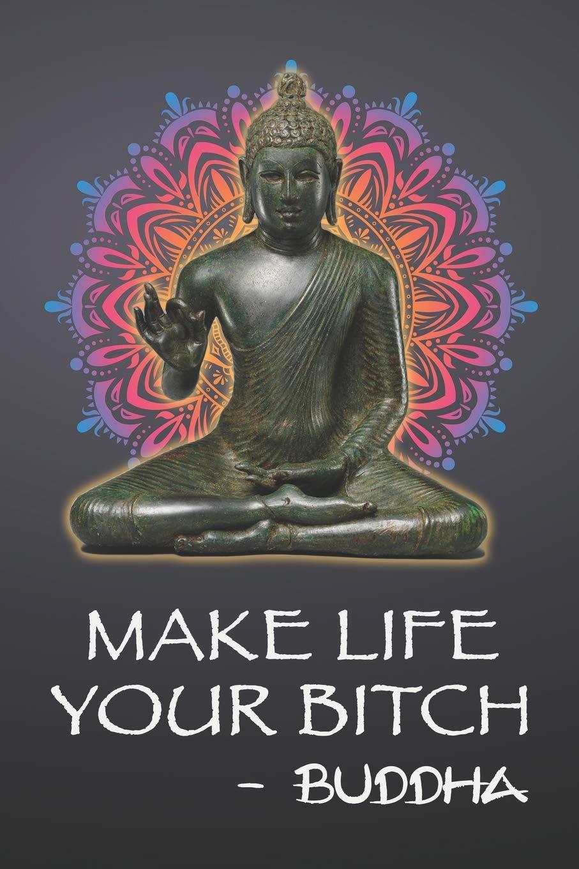 Make Life Your Bitch Buddha 108 Page Funny Swear Word Journal
