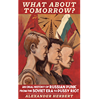 What About Tomorrow?: An Oral History of Russian Punk from the Soviet Era to Pussy Riot book cover