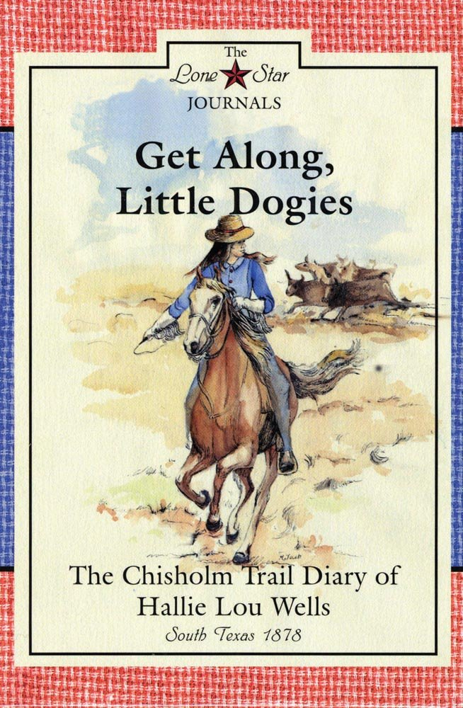 Download Get Along, Little Dogies: The Chisholm Trail Diary of Hallie Lou Wells (Lone Star Journals) pdf