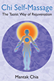 Chi Self-Massage: The Taoist Way of Rejuvenation (English Edition)