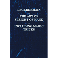 Legerdemain - The Art of Sleight of Hand Including Magic Tricks (English Edition)