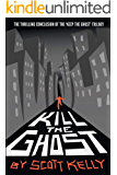 Kill the Ghost (the Keep the Ghost Trilogy Book 3)
