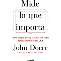 Mide lo que importa / Measure What Matters: How Google, Bono, and the Gates Foundation Rock the World With Okrs