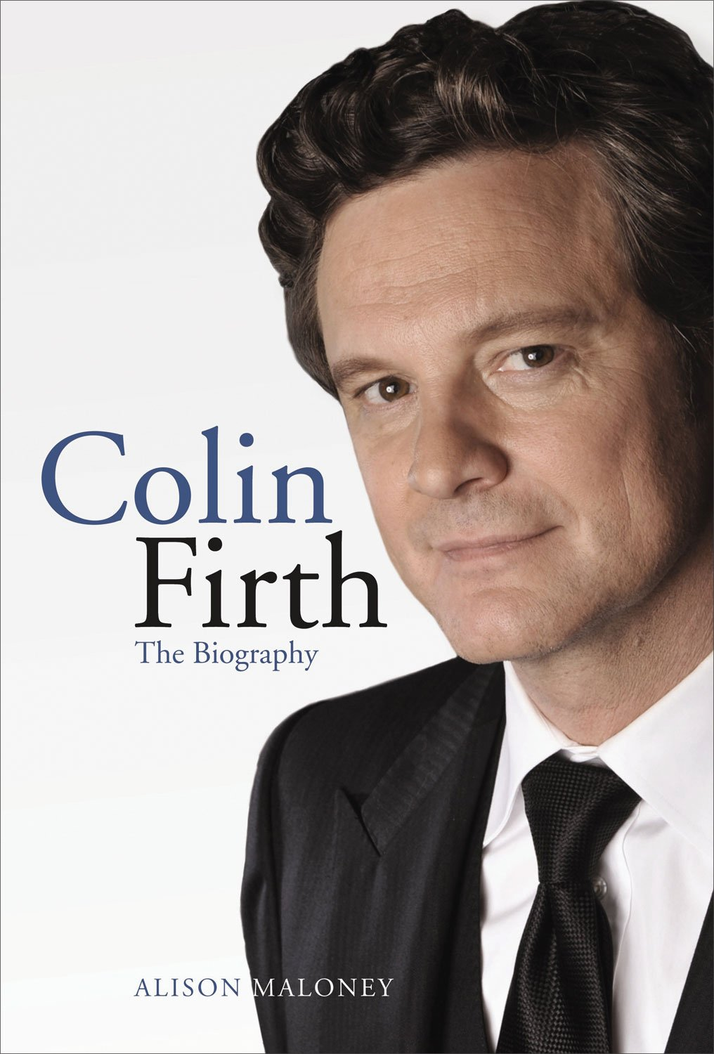 Colin firth the biography alison maloney 9781843177173 amazon colin firth the biography alison maloney 9781843177173 amazon books geenschuldenfo Images
