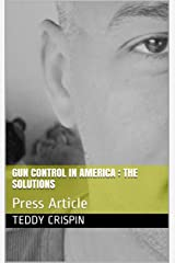 GUN CONTROL IN AMERICA : THE SOLUTIONS: Press Article Kindle Edition