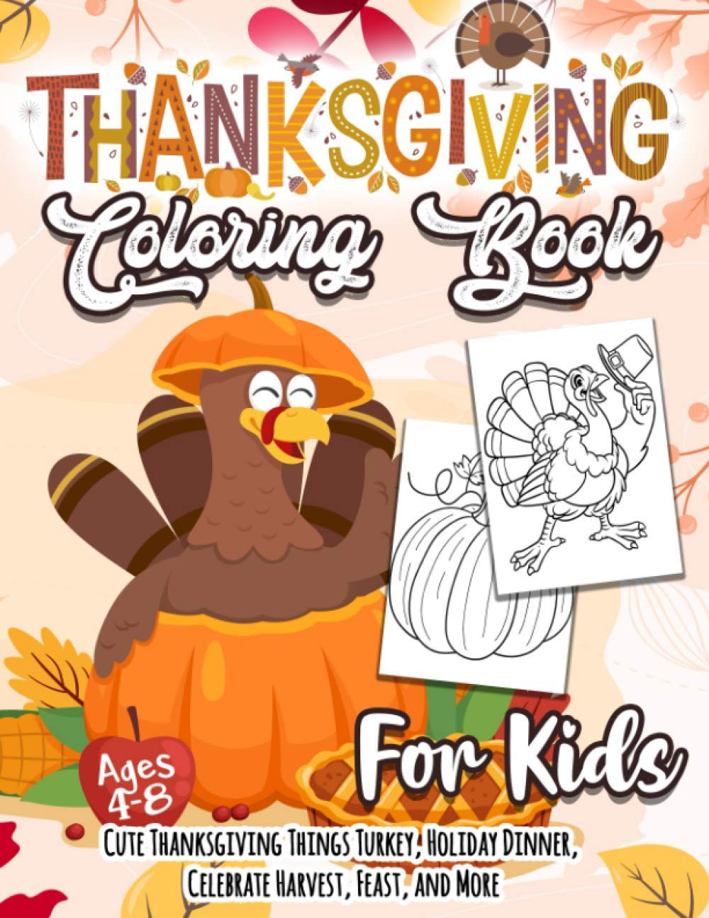 Thanksgiving Coloring Book For Kids A Collection Of Coloring Pages With Cute Thanksgiving Things Such As Turkey Celebrate Harvest Holiday Dinner Feast And More Press Happy Turkey 9798698413738 Amazon Com Books