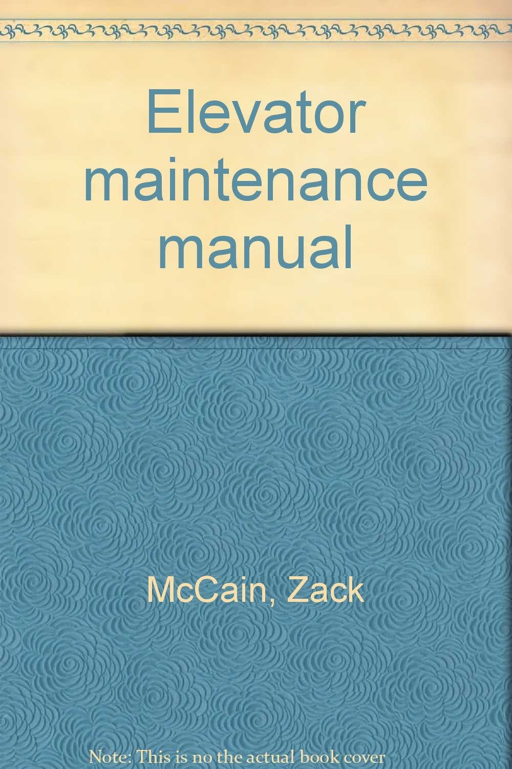 Elevator maintenance manual: Zack McCain: 9781886536272: Amazon.com: Books