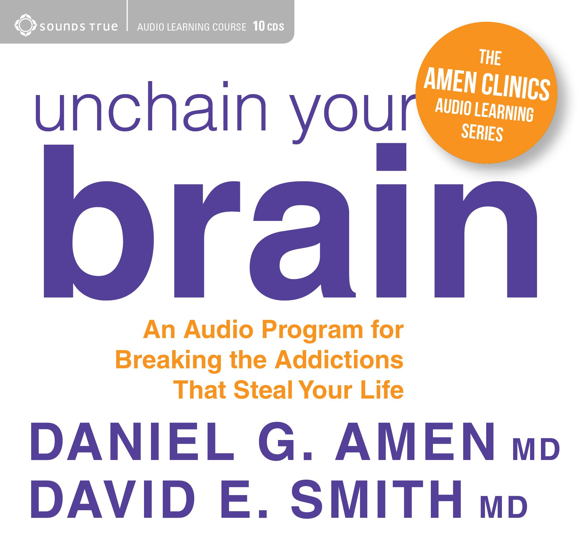 Unchain Your Brain: An Audio Program for Breaking the Addictions That Steal Your Life