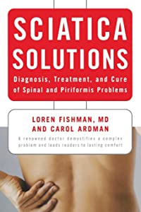 Sciatica Solutions: Diagnosis, Treatment, and Cure of Spinal and Piriformis Problems