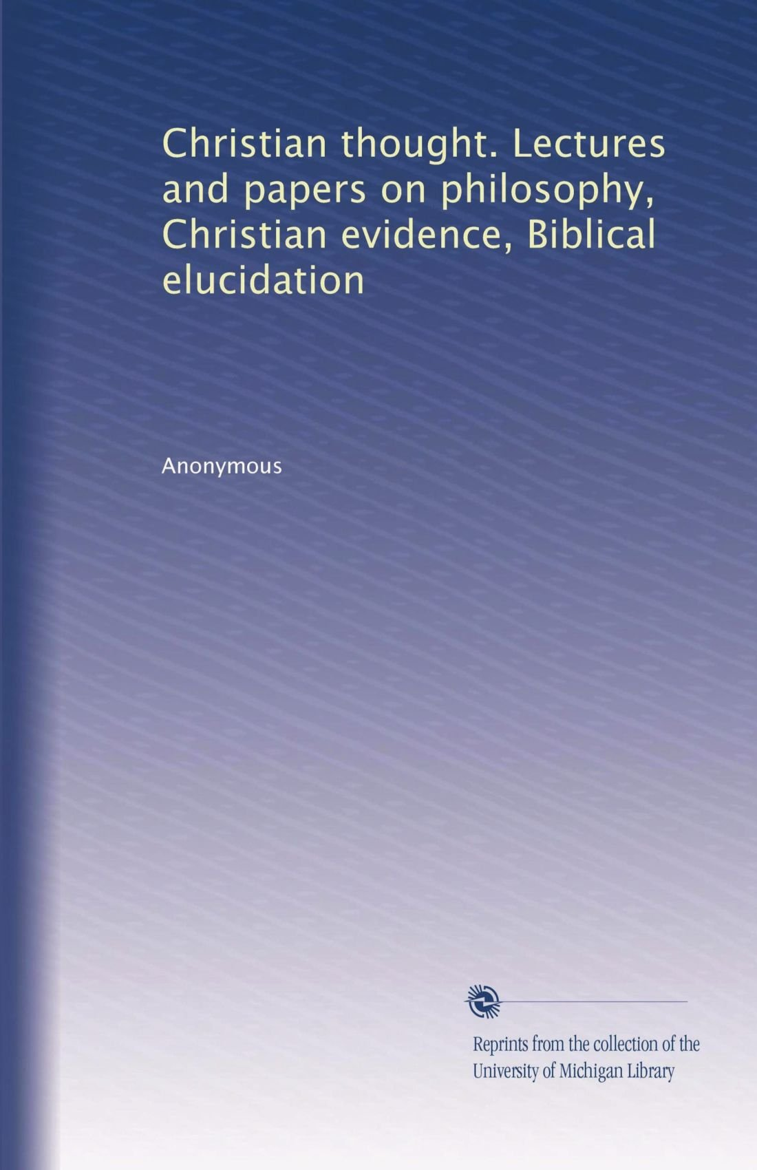 Christian thought. Lectures and papers on philosophy, Christian evidence, Biblical elucidation (Volume 5) pdf epub