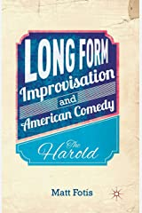 Long Form Improvisation and American Comedy: The Harold Paperback