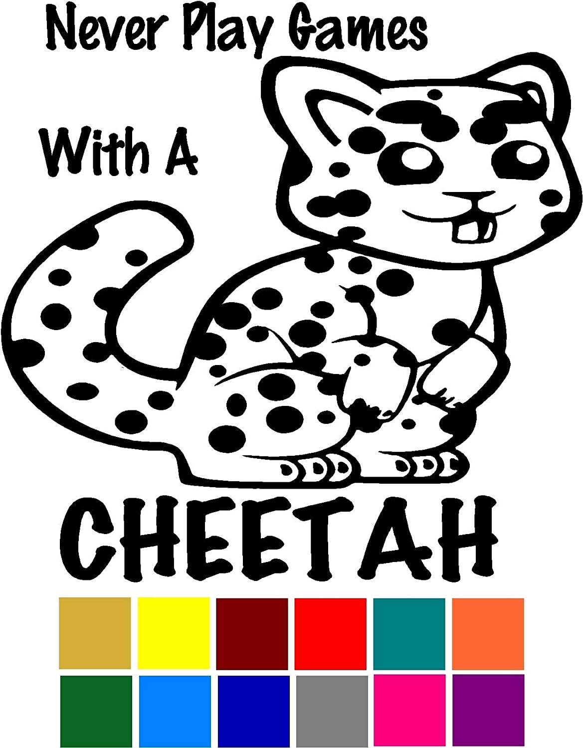 Choose Color V and T Gifts Never Play Games With A Cheetah Funny Cute Animal Pun Decal