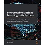 Interpretable Machine Learning with Python: Learn to build interpretable high-performance models with hands-on real-world exa