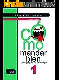 Cómo mandar bien: Consejos para ser un buen jefe (Personas y Organizaciones nº 1) (Spanish Edition)