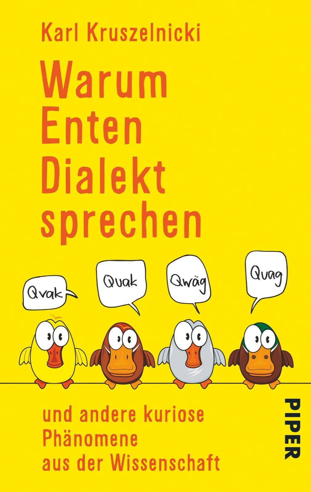 Warum Enten Dialekt sprechen: und andere kuriose Phänomene aus der Wissenschaft
