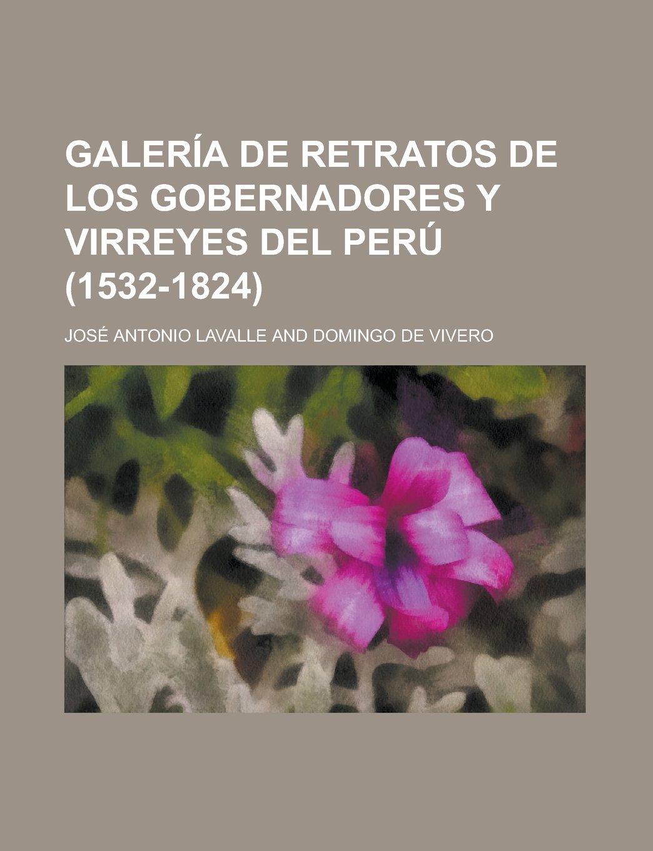 Galeria de Retratos de Los Gobernadores y Virreyes del Peru ...